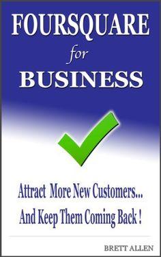 Foursquare for Business by Brett Allen, http://www.amazon.com/dp/B00DAEHGXW/ref=cm_sw_r_pi_dp_s-xVrb05Q1VSZ
