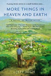 MORE THINGS IN HEAVEN AND EARTH by Jeff High...Tucked away in the rolling Tennessee countryside is the charming community of Watervalley, whose inhabitants are quirky and captivating and more surprising than you might expect…