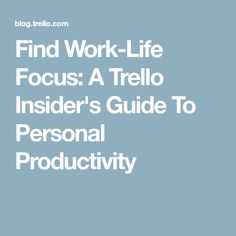 Find Work-Life Focus: A Trello Insider's Guide To Personal Productivity Find Work, Productivity, Learning, Tips, Advice, Teaching, Education, Studying, Hacks