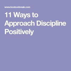 11 Ways to Approach Discipline Positively