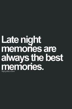 Late night memories.... Late night adventures....