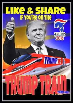 Trump Train 2016.....true change and and honesty in America! Go Trump!!