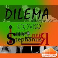 Dilema (Cherrybelle) Cover @Stephanus Irwanda guitar by  @bach_the_art by StephanusRian 2 on SoundCloud