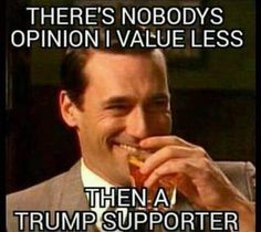 Not My President!: Nobody's Opinion I Value Less.