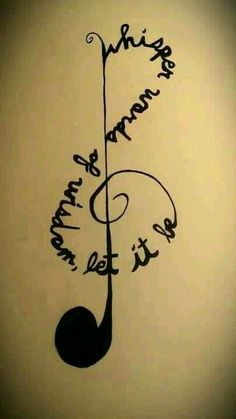 Whisper words of wisdom, let it be. LOOOVE this small music tattoo idea!! Where would it go though?! :/