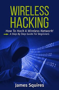 Hacking: Wireless Hacking, How to Hack Wireless Networks, A Step-by-Step Guide for Beginners Life Hacks Computer, Computer Hacker, Computer Coding, Computer Security, Computer Programming, Social Security, Web Security, Computer Basics, Computer Build