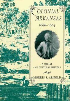 Colonial Arkansas 1686-1804: A Social and Cultural History