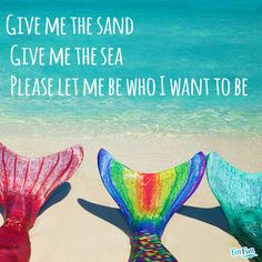Give me the sand, Give me the sea, please let me be who I want to be! Repin this if you always have wanted to be a mermaid! #finfun #mermaids #mermmaidtail www.finfunmermaid.com