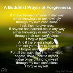 buddhist prayer of forgiveness. Having someone say this to you who is Buddhist you don't just hear you feel. Buddhist Prayer, Buddhist Quotes, Buddhist Wisdom, Buddhist Meditation, Buddha Buddhism, Meditation Space, Spiritual Quotes, Reiki, Prayer For Forgiveness