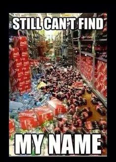 Where's my name Coke? Where? Thanks mom and dad, yet another product that will never have my name on it.