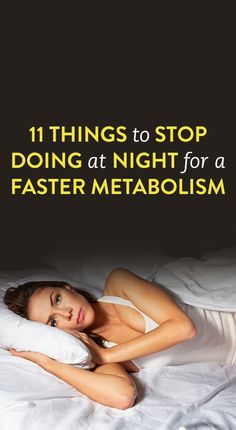 11 Things To Stop Doing At Night For A Faster Metabolism
