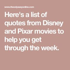 Here's a list of quotes from Disney and Pixar movies to help you get through the week.