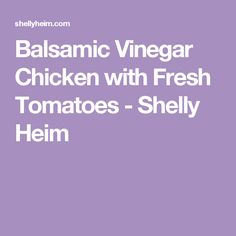Balsamic Vinegar Chicken with Fresh Tomatoes - Shelly Heim