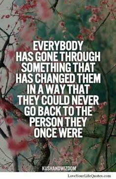 Everybody has gone through something ...