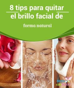 8 tips para quitar el brillo facial de forma natural  Uno de los problemas estéticos más incómodos es ese molesto brillo facial que se produce por el exceso de producción de grasa.
