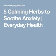5 Calming Herbs to Soothe Anxiety   Everyday Health