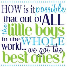 Little Boys Quote Printable...I sure did!!!