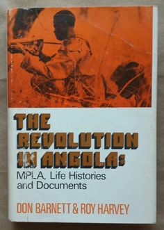 """""""radicalarchive:  'The Revolution In Angola: MPLA, Life Histories and Documents', Don Barnett and Roy Harvey, Bobbs-Merrill, United States, 1972.  """" Congo, Cuban, Old And New, Authors, Revolution, Southern, Politics, United States, African"""