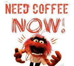 Need coffee now!