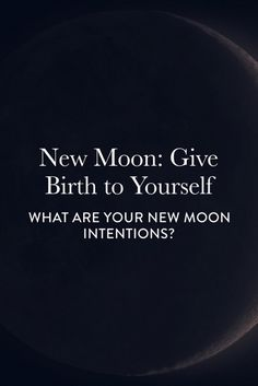 Today's New Moon: Give Birth to Yourself--one Playful Step at-a-time. Consistency * Courage * Completion *Caring --What are Your New Moon Intentions?
