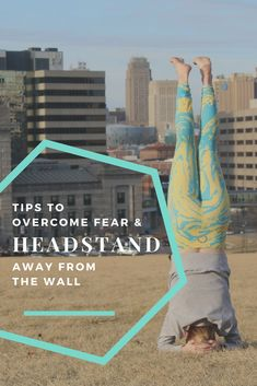 Tips to help you overcome fear and confidently press into headstand away from the wall