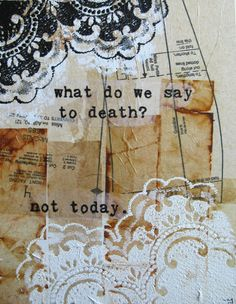 what do we say to death?::cM