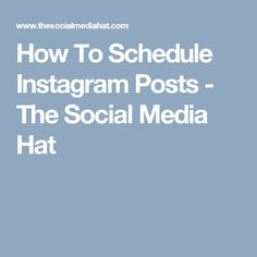 How To Schedule Instagram Posts - The Social Media Hat