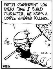"""Calvin and Hobbes QUOTE OF THE DAY (DA) - """"Pretty convenient how every time I build character, HE saves a couple hundred dollars."""" -- Calvin/Bill Watterson"""