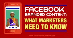 Facebook Branded Content: What Marketers Need to Know - http://www.socialmediaexaminer.com/facebook-branded-content-what-marketers-need-to-know?utm_source=rss&utm_medium=Friendly Connect&utm_campaign=RSS @smexaminer