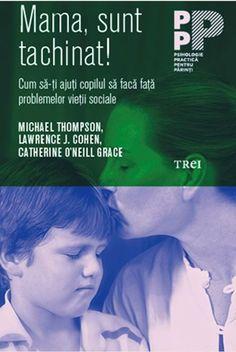 Michael Thompson, Lawrence J. Cohen, Catherine O'Neill Grace - Mama, sunt tachinat! Michael Thompson, Good Books, Amazing Books, Parenting, Montessori, Great Books, Childcare, Natural Parenting