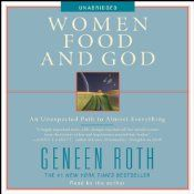 Really looking forward to this audiobook, it came highly recommended!    Women, Food and God: An Unexpected Path to Almost Everything | [Geneen Roth]