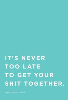 It's never too late. But seriously. | Find more career inspiration and mentorship on CareerContessa.com