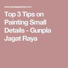 Top 3 Tips on Painting Small Details - Gunpla Jagat Raya