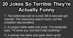 20 Jokes So Terrible They're Actually Funny. ...Unfortunately, these make me laugh.