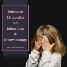Podcast: 18 months old kicks, hits and throws things   Wonder Toddlers