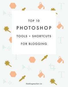 Top 10 Photoshop Tools for Blogging