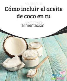 Cómo incluir el aceite de coco en tu alimentación  Al igual que el aceite de oliva, el de coco es uno de los más saludables para cocinar, ya que no se vuelve tóxico ni se adultera a altas temperaturas