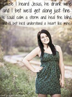 I bet He'd understand a heart like mine-Miranda Lambert