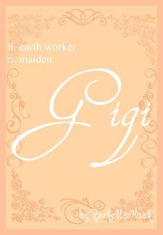 Baby Girl Name: Gigi. Meaning: Earth Worker; Maiden. Origin: Latin; French. https://www.pinterest.com/vintagedaydream/baby-names/