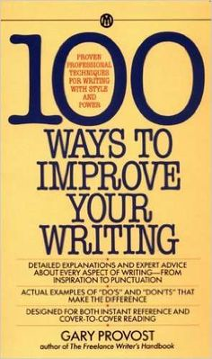 100 WAYS TO IMPROVE YOUR WRITING: Proven Professional Techniques for Writing With Style and Power - GARY PROVOST
