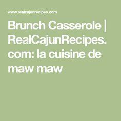 Brunch Casserole | RealCajunRecipes.com: la cuisine de maw maw