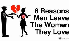 6 Reasons Men Leave The Women They Love