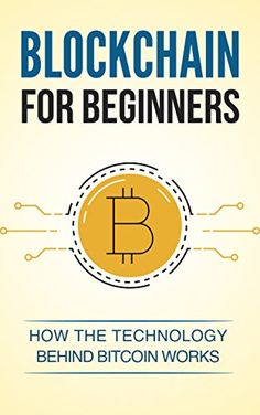 Blockchain: Blockchain for beginners. Understand how the technology behind bitcoin works. (Blockchain Technology, Blockchain Revolution, Bitcoin, Cryptocurrency, Blockchain for Dummies) by [Smith, Jake]