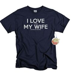 Golf shirt I love it when my wife lets me go golfing funny golfer golf tshirt gift for men tee shirt husband fiance gift I love my wife on Etsy, $14.99