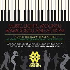 Music, lights, #MoontuWaMoontu and action! Catch the #MWM team at the 16th Cape Town International Jazz Festival. Africa's grandest musical and cultural event of the year from the 28-29 March 2015!
