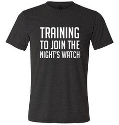 Training To Join The Night's Watch Shirt - Game Of Thrones Shirt - Workout Shirt - Crossfit Shirt For Men