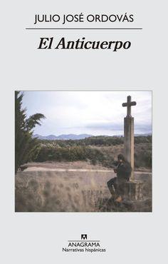 El anticuerpo, de Julio José Ordovás - Editorial: Anagrama - Signatura: N ORD ant - Código de barras: 3298319