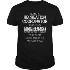 Being A Recreation Coordinator Is Like Riding A Bike And Everything Is On Fire And You're In Hell T-Shirt, Hoodie Recreation Coordinator