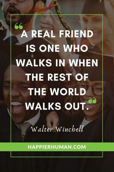 """""""A real friend is one who walks in when the rest of the world walks out."""" – Walter Winchell One of the 97 Short Quotes That Will Change Your Life - Happier Human Done Quotes, Bff Quotes, Daily Quotes, Motivational Quotes, Inspirational Quotes, Famous Quotes, Friend Quotes, Friendship Articles, Short Friendship Quotes"""
