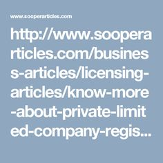 http://www.sooperarticles.com/business-articles/licensing-articles/know-more-about-private-limited-company-registration-india-1520504.html